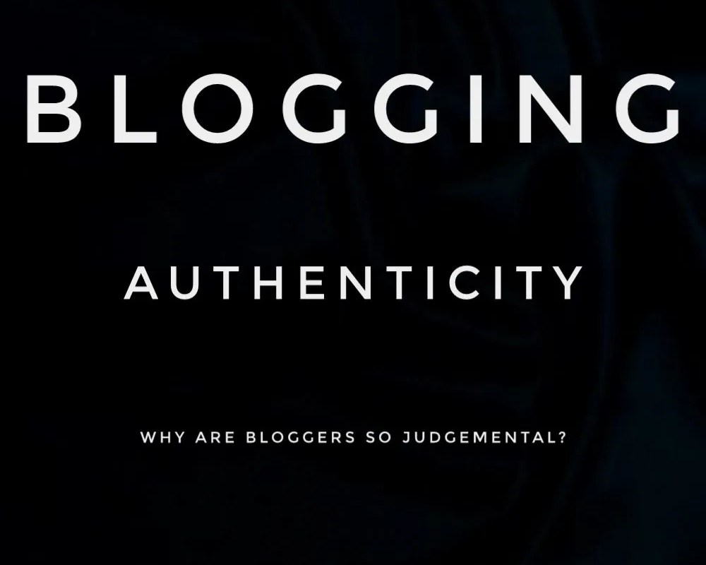 Blogging Authenticity: Why are bloggers judgemental?