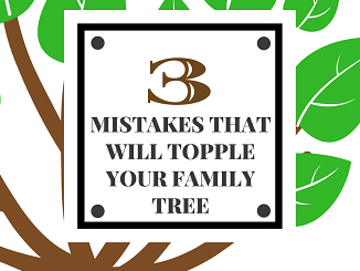 3 Mistakes That Will Topple Your Family Tree