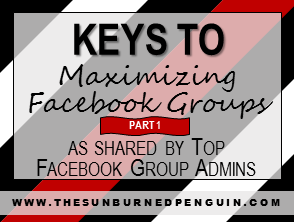 Keys To Maximizing Facebook Groups as shared by Top Facebook Group Admins - Part One