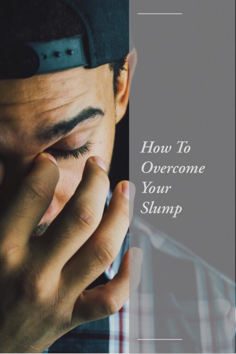 How To Handle Being In A Slump