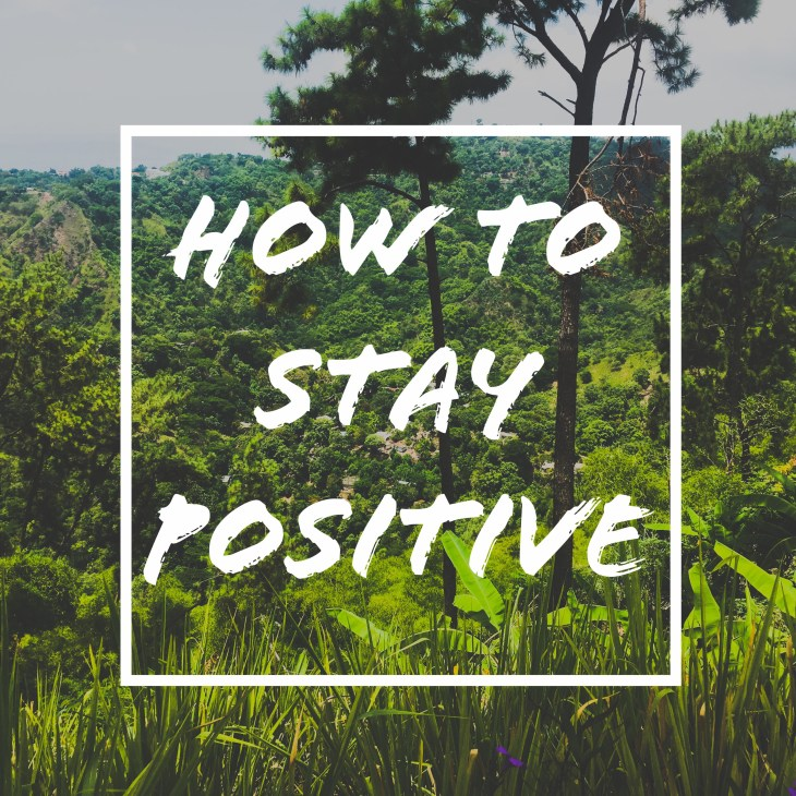 How To Remain Positive In A World Of Negativity