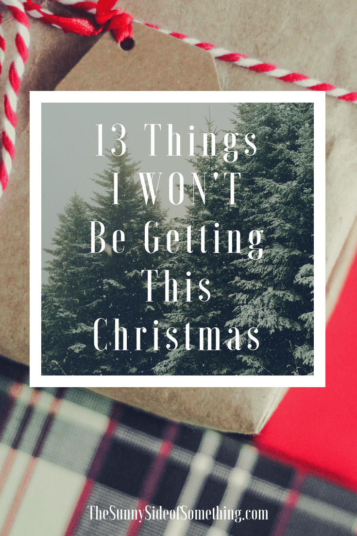 13 Things I WON'T Be Getting This Christmas!