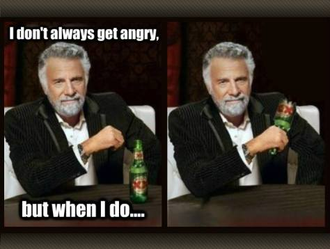 I Don't Always Get Angry