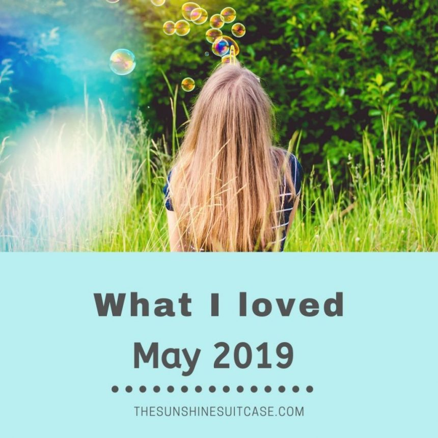 May- Things I loved this Month