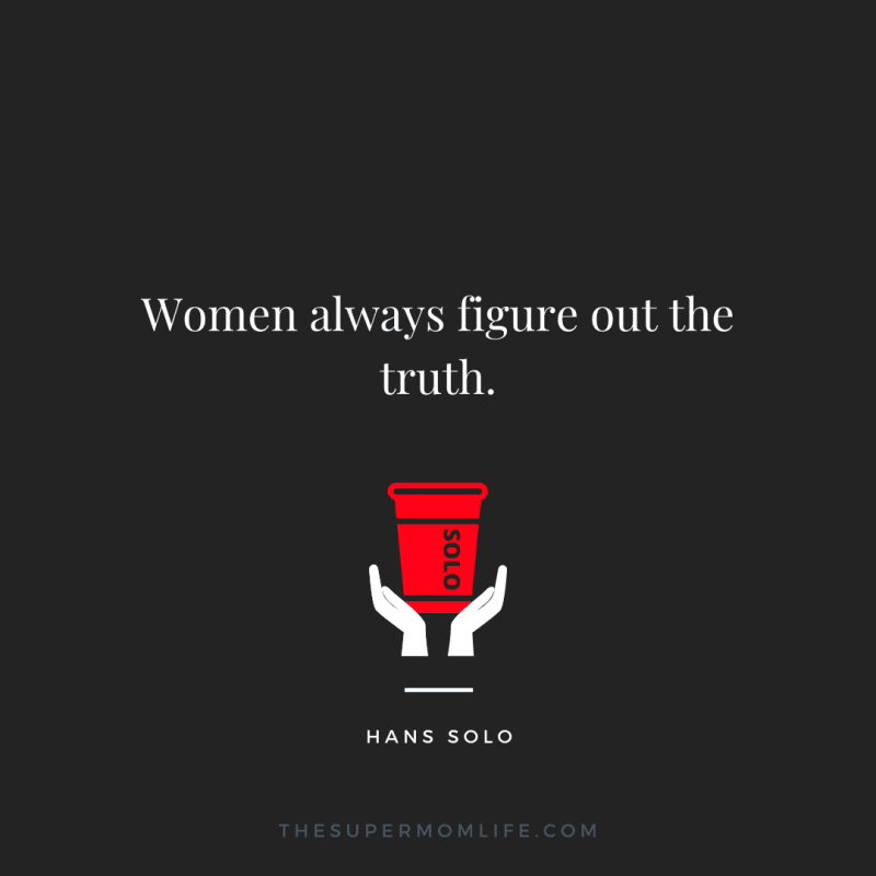 Women always figure out the truth.