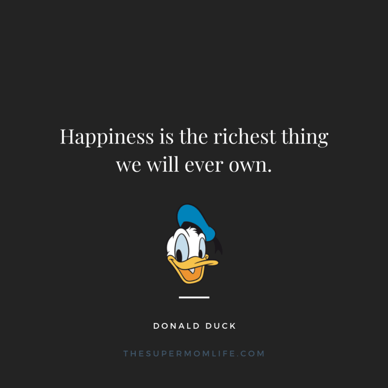 Happiness is the richest thing we will ever own.