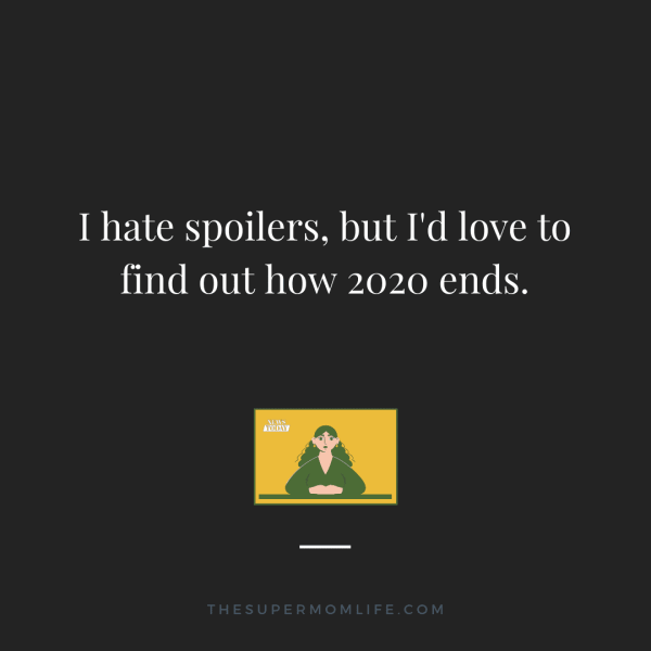 I hate spoilers, but I'd love to find out how 2020 ends.