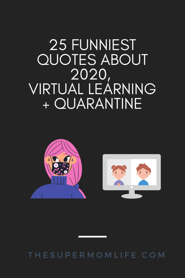 Everyone needs a laugh, especially with the year we've been having. Here are my top 25 funniest quotes about 2020, virtual learning and quarantine.