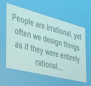People are irrational yet we design as if they were rational