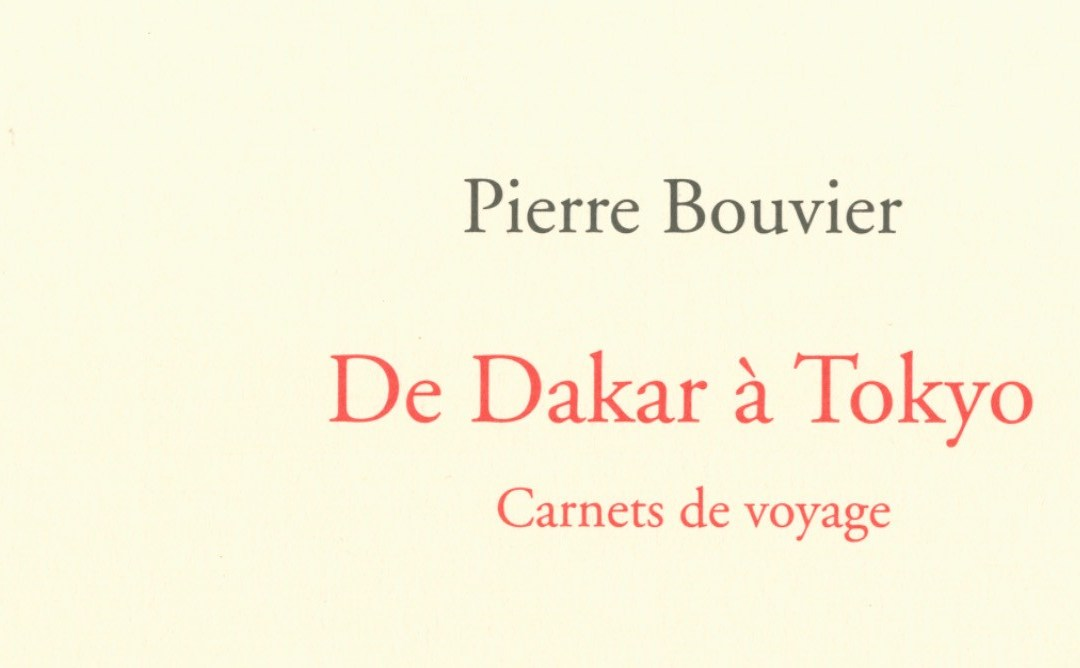 Carnets de voyage de Pierre Bouvier : de Dakar à Tokyo