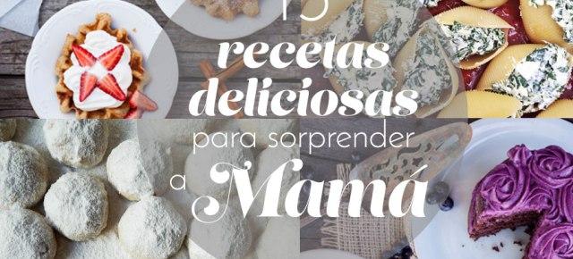 15 recetas deliciosas para celebrar a mamá