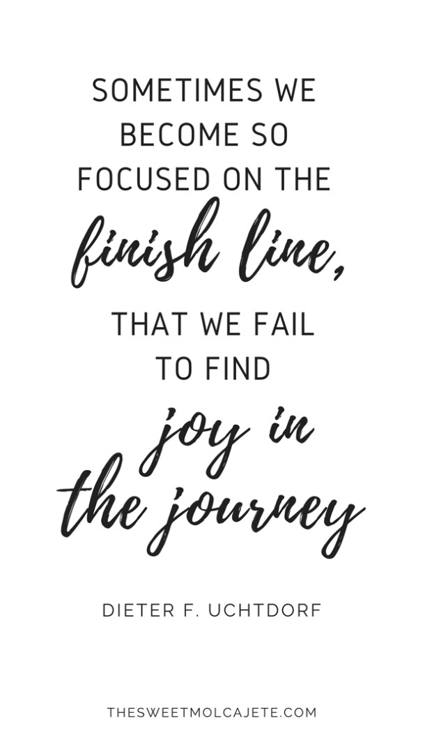 "Quote from Dieter F. Uchtdorf ""Sometimes we become so focused on the finish line that we fail to find joy in the journey"" - Vida Slow"