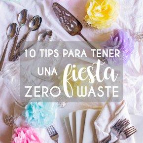 10 TIPS PARA TENER UNA FIESTA ZERO WASTE {CON MENOS BASURA}