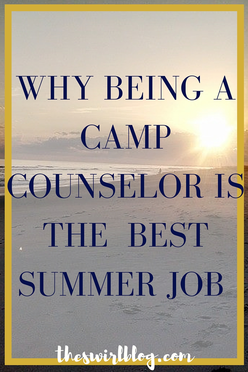 the swirl why being a camp counselor is the best summer job ever last summer i was hired as a girl scout camp counselor even though i was a girl scout for 13 years and have gone to day camp many times nothing could