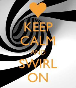 KEEP CALM AND SWIRL ON