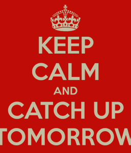 keep-calm-and-catch-up-tomorrow