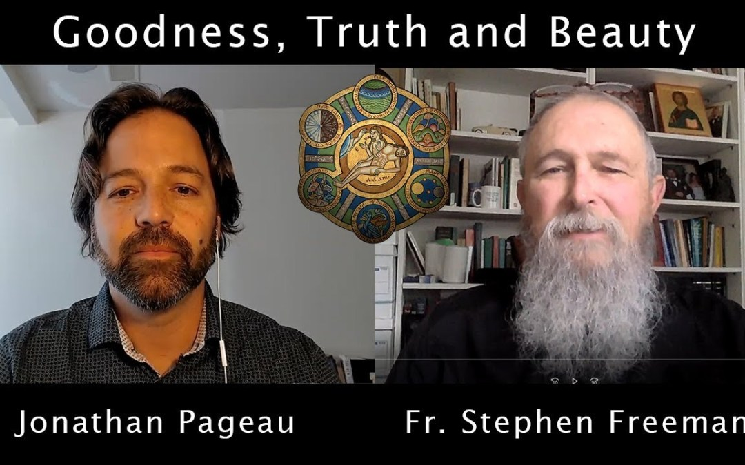 Goodness, Truth and Beauty | Discussing with Fr. Stephen Freeman