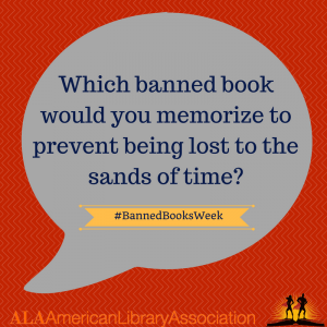 Which banned book would you memorize to prevent being lost to the sands of time?