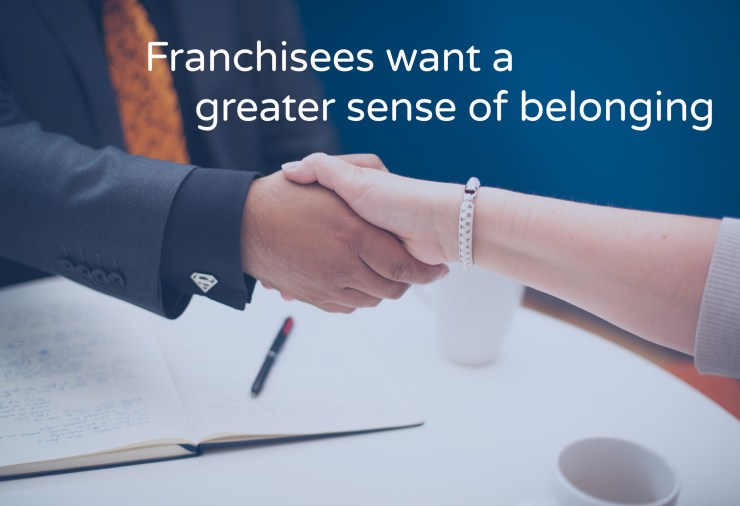 Franchisees want a greater sense of belonging