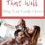 4 Simple Traditions That Will Bring Your Family Closer
