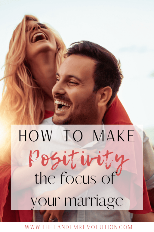 How to Make Positivity The Focus of Your Marriage