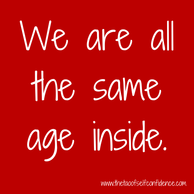 We are all the same age inside.