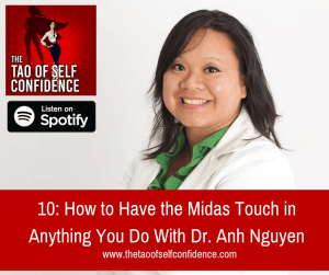 How to Have the Midas Touch in Anything You Do With Dr. Anh Nguyen