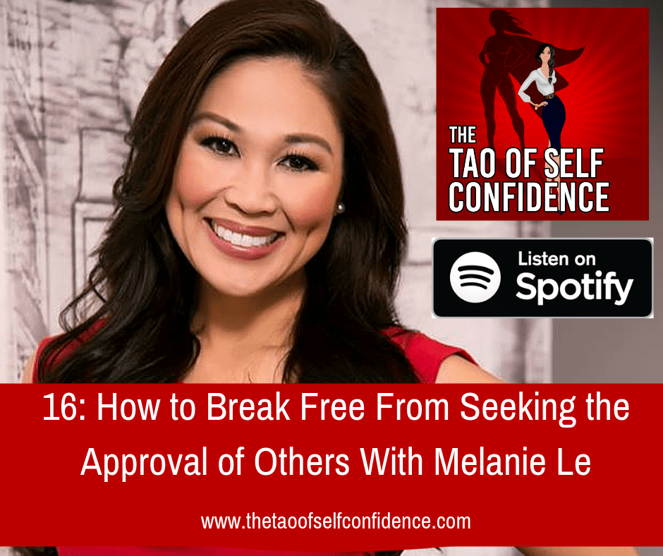 How to Break Free From Seeking the Approval of Others With Melanie Le