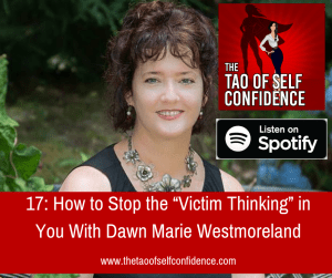 """How to Stop the """"Victim Thinking"""" in You With Dawn Marie Westmoreland"""