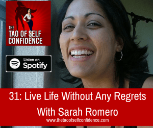 Live Life Without Any Regrets With Sarah Romero