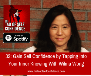 Gain Self Confidence by Tapping Into Your Inner Knowing With Wilma Wong