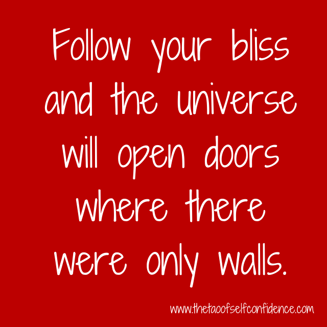 Follow your bliss and the universe will open doors where there were only walls