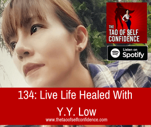 134: Live Life Healed With Y.Y. Low