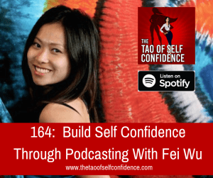 Build Self Confidence Through Podcasting With Fei Wu