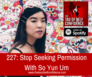 Stop Seeking Permission With So Yun Um