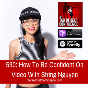 530: How To Be Confident On Video With String Nguyen