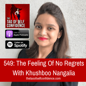 The Feeling Of No Regrets With Khushboo Nangalia