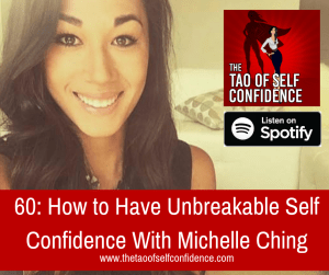How to Have Unbreakable Self Confidence With Michelle Ching
