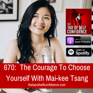 The Courage To Choose Yourself With Mai-kee Tsang