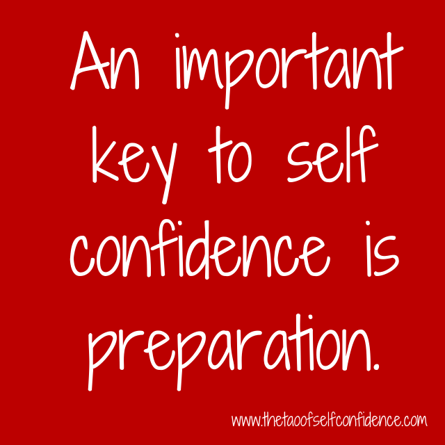 An important key to self confidence is preparation.