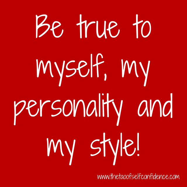 Be true to myself, my personality and my style!