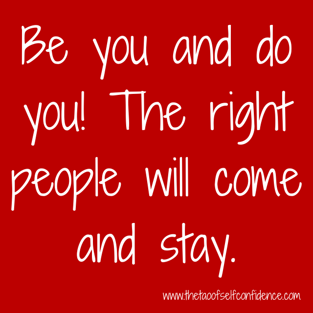 Be you and do you! The right people will come and stay.
