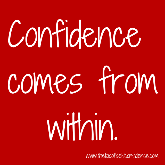 Confidence comes from within.
