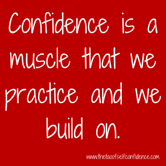 Confidence is a muscle that we practice and we build on.