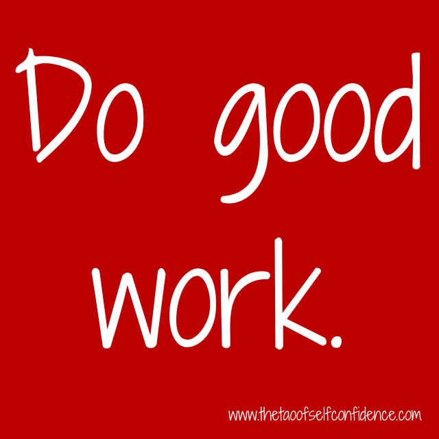 Do good work.