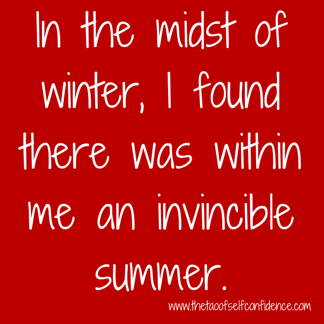 In the midst of winter, I found there was within me an invincible summer.
