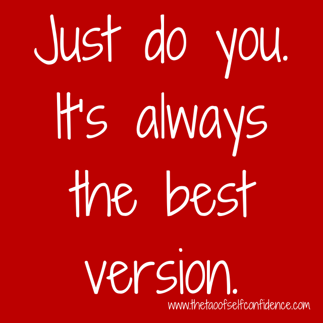 Just do you. It's always the best version.