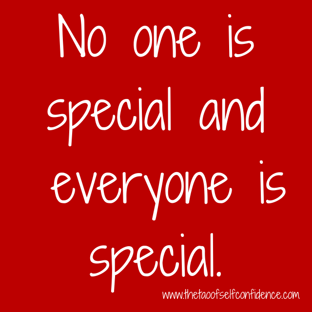 No one is special and  everyone is special.