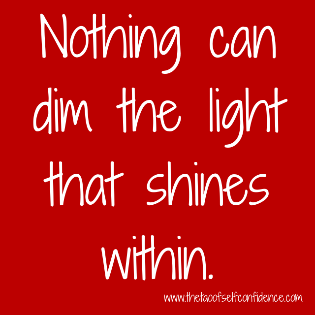 Nothing can dim the light that shines within.