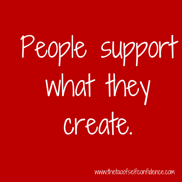 People support what they create.